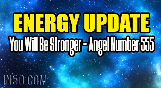 Energy Update - You Will Be Stronger - Angel Number 555