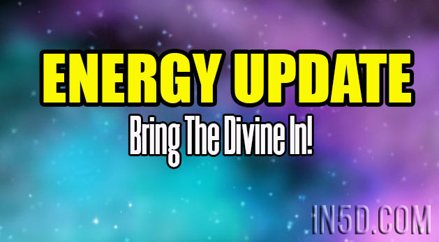 Energy Update - Bring The Divine In!