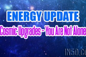 Energy Update – Cosmic Upgrades – You Are Not Alone