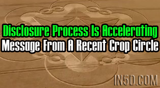 Disclosure Process Is Accelerating: Message From A Recent Crop Circle