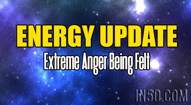 Energy Update - Extreme Anger Being Felt