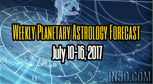 Weekly Planetary Astrology Forecast July 10-16, 2017