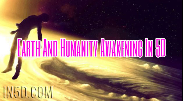 Earth And Humanity Awakening In 5D