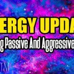Energy Update – Balancing Passive And Aggressive Energies