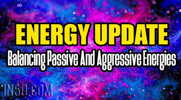 Energy Update - Balancing Passive And Aggressive Energies