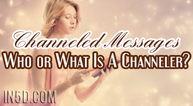 Channeled Messages - Who or What Is A Channeler?