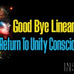 Good Bye Linear Time – The Return To Unity Consciousness