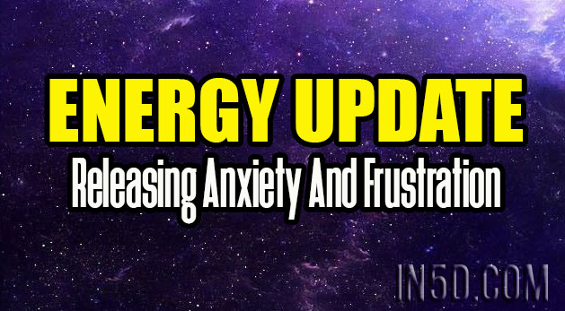 Energy Update - Releasing Anxiety And Frustration