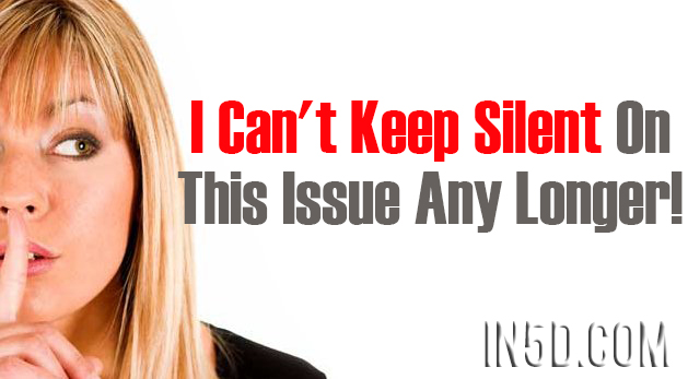 I Can't Keep Silent On This Issue Any Longer!