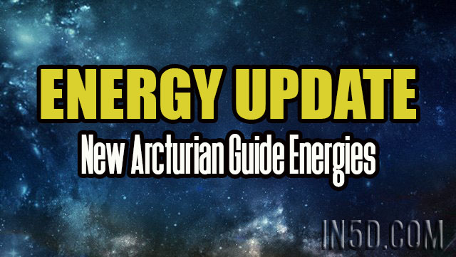 Energy Update - New Arcturian Guide Energies