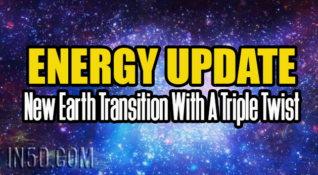 Energy Update - New Earth Transition With A Triple Twist