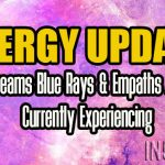 Energy Update – Real Dreams Blue Rays & Empaths Are Currently Experiencing