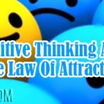 Positive Thinking And The Law Of Attraction