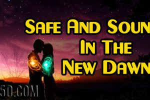 Safe And Sound In The New Dawn!