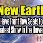 New Earth – You Have Front Row Seats For The Greatest Show In The Universe!