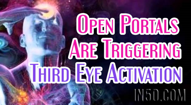 Open Portals Are Triggering Third Eye Activation