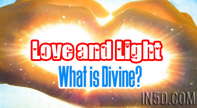 Love and Light – What is Divine?