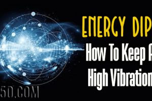 Energy Dips – How To Keep A High Vibration