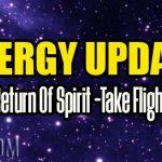 Energy Update – Return Of Spirit -Take Flight
