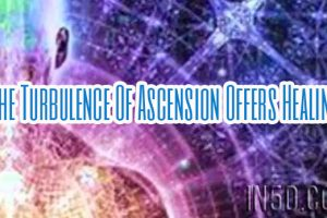 The Turbulence Of Ascension Offers Healing