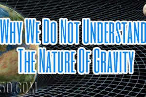 Why We Do Not Understand The Nature Of Gravity