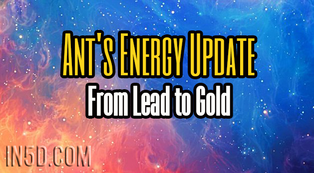 Ant's Energy Update - From Lead to Gold