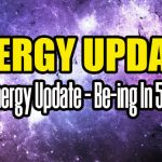 Energy Update – Be-ing In 5D