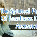 The Spiritual Purpose Of Loneliness During Ascension