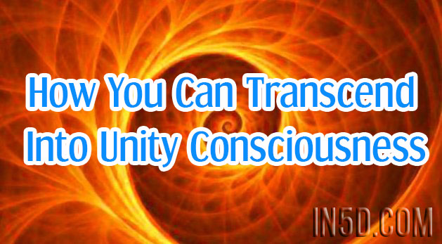 How You Can Transcend Into Unity Consciousness