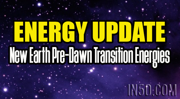 Energy Update - New Earth Pre-Dawn Transition Energies