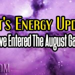 Ant's Energy Update – We Have Entered The August Gateway