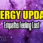 Energy Update – Empaths Feeling Lost