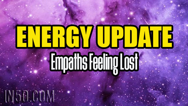Energy Update - Empaths Feeling Lost