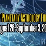 Weekly Planetary Astrology Forecast August 28-September 3, 2017