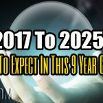 2017 To 2025 – What To Expect In This 9 Year Cycle