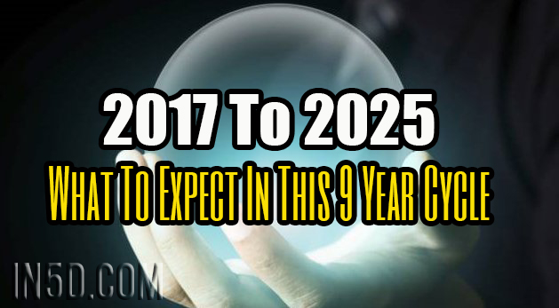 2017 To 2025 - What To Expect In This 9 Year Cycle