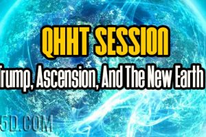 QHHT Session – Trump, Ascension, And The New Earth