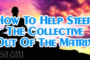 MASS MEDITATIONS! How To Help Steer The Collective Out Of The Matrix