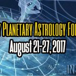 Weekly Planetary Astrology Forecast August 21-27, 2017