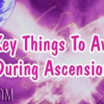 3 Key Things To Avoid During Ascension