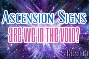 Ascension Signs: Are We in the Void?