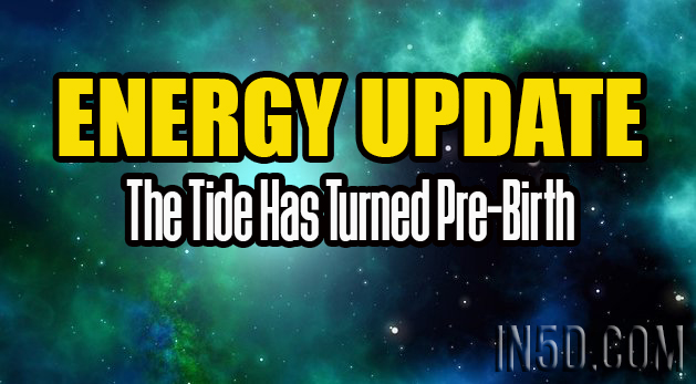 Energy Update - The Tide Has Turned Pre-Birth
