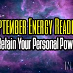 September Energy Reading – Retain Your Personal Power