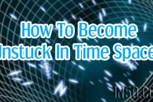 How To Become Unstuck In Time Space