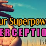 Your Superpower: Perception