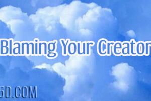 Blaming Your Creator