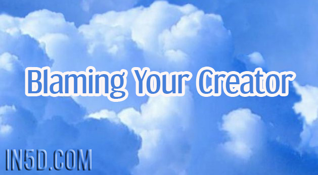 Blaming Your Creator