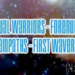 Spiritual Warriors – Forerunners – Empaths – First Wavers