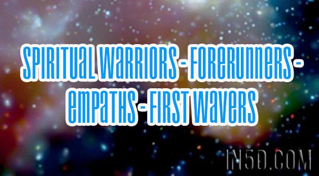 Spiritual Warriors - Forerunners - Empaths - First Wavers