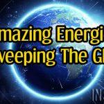 Amazing Energies Sweeping The Globe